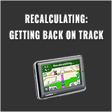 Recalculating - Getting Back on Track