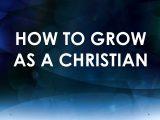 How to Grow as a Christian