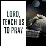 Lord, Teach Us to Pray